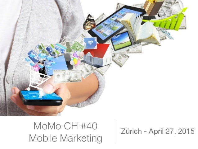 MoMo CH #40 Mobile Marketing Zürich - April 27, 2015