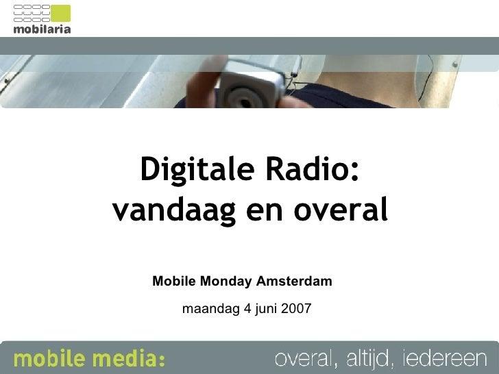Digitale Radio: vandaag en overal Mobile Monday Amsterdam maandag 4 juni 2007