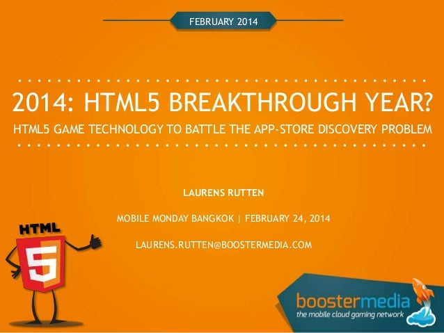FEBRUARY 2014  2014: HTML5 BREAKTHROUGH YEAR? HTML5 GAME TECHNOLOGY TO BATTLE THE APP-STORE DISCOVERY PROBLEM  LAURENS RUT...