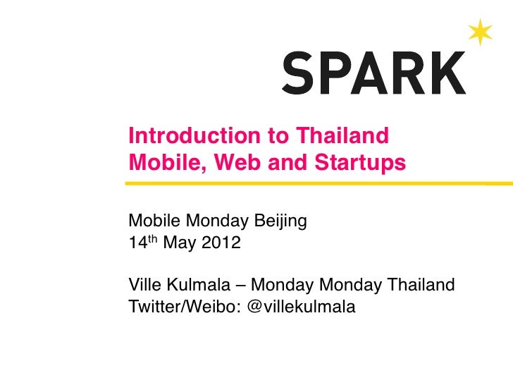 """Introduction to ThailandMobile, Web and Startups""""Mobile Monday Beijing!14th May 2012!!Ville Kulmala – Monday Monday Thail..."""
