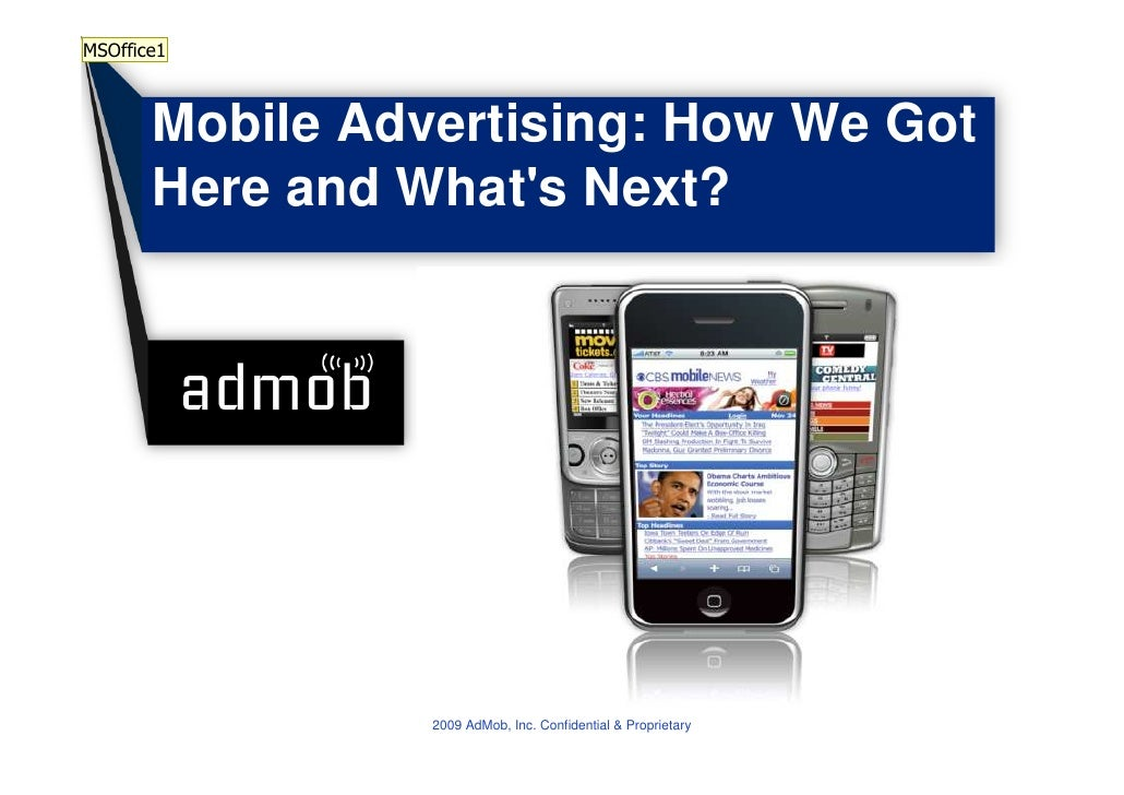 MSOffice1           Mobile Advertising: How We Got        Here and What's Next?                      2009 AdMob, Inc. Conf...