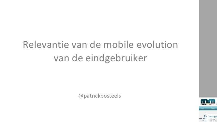 Relevantie van de mobile evolution van de eindgebruiker @patrickbosteels