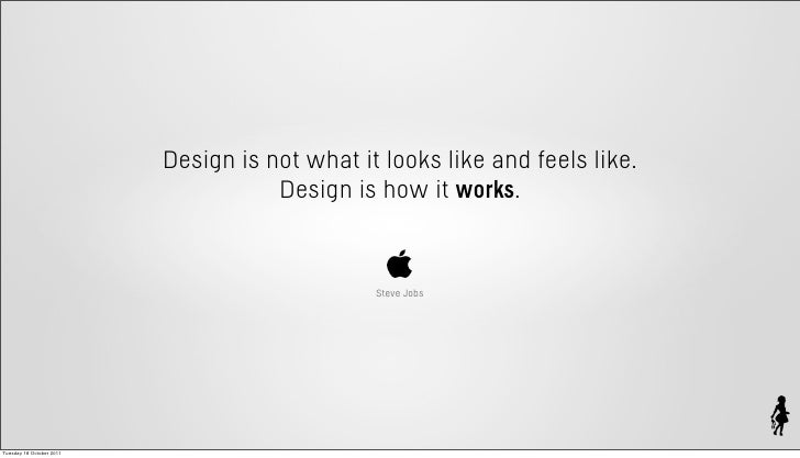 Design is not what it looks like and feels like.                                     Design is how it works.              ...