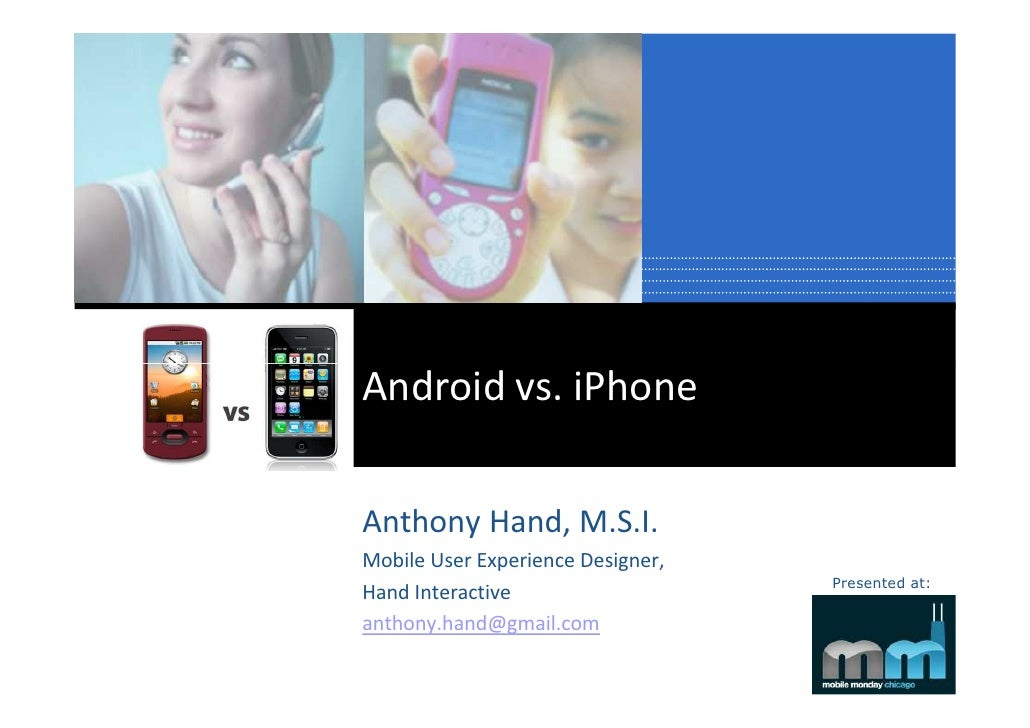 Android vs. iPhone  Anthony Hand, M.S.I. Mobile User Experience Designer,                                    Presented at:...