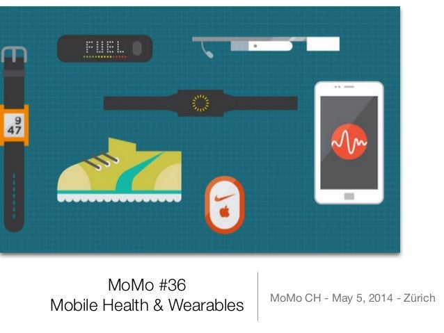MoMo #36 Mobile Health & Wearables MoMo CH - May 5, 2014 - Zürich
