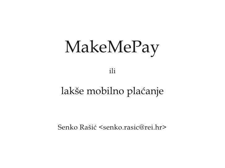 MakeMePay                ili  lakše mobilno plaćanje   Senko Rašić <senko.rasic@rei.hr>