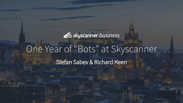 "One Year of ""Bots"" at Skyscanner Stefan Sabev & Richard Keen"