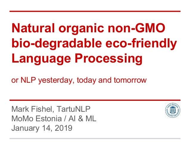Mark Fishel, TartuNLP MoMo Estonia / AI & ML January 14, 2019 Natural organic non-GMO bio-degradable eco-friendly Language...