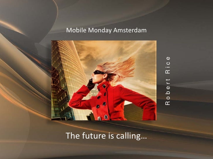 Mobile Monday Amsterdam                               Robert Rice The future is calling…