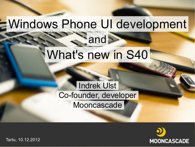 Windows Phone UI development                             and                    Whats new in S40                          ...