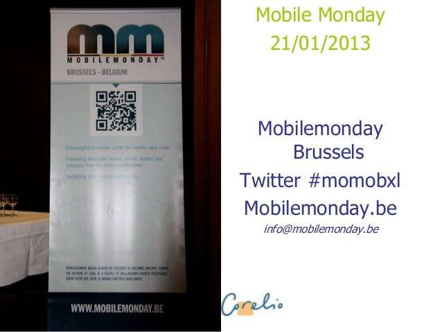 Mobile Monday  21/01/2013 Mobilemonday      BrusselsTwitter #momobxlMobilemonday.be  info@mobilemonday.be