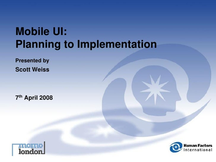 Mobile UI: Planning to Implementation Presented by Scott Weiss    7th April 2008