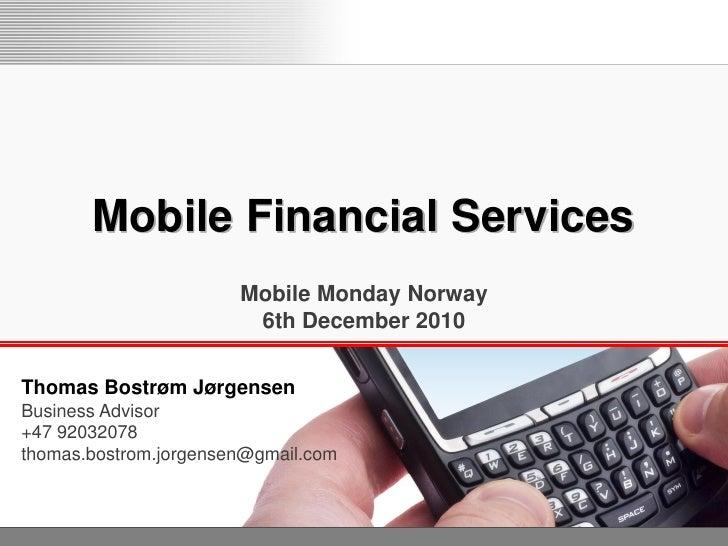 Mobile Financial Services                       Mobile Monday Norway                        6th December 2010Thomas Bostrø...