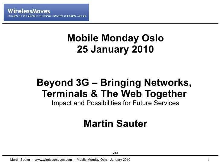 Mobile Monday Oslo                                    25 January 2010                  Beyond 3G – Bringing Networks,     ...