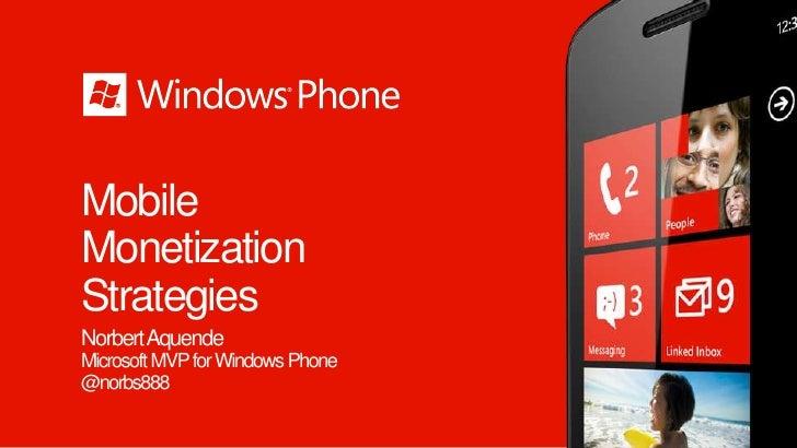 MobileMonetizationStrategiesNorbert AquendeMicrosoft MVP for Windows Phone@norbs888