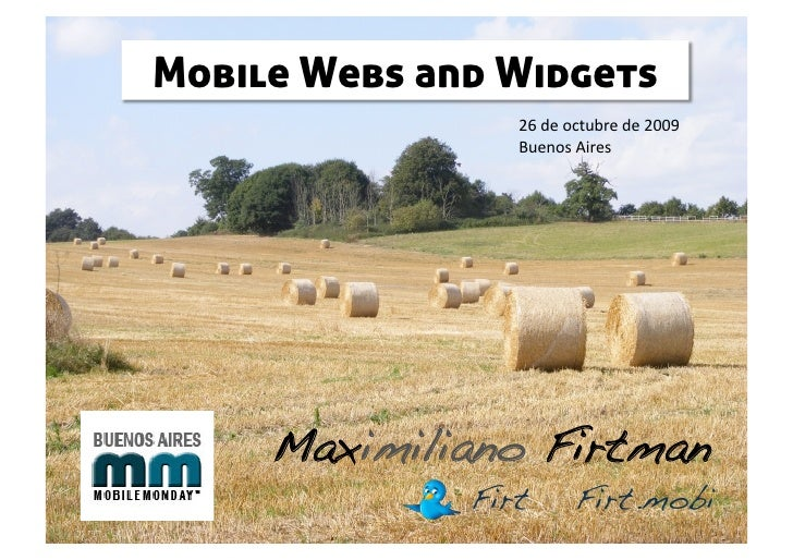Mobile Webs and Widgets                   26deoctubrede2009                   BuenosAires          Maximiliano Firt...