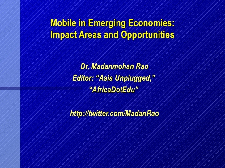"Mobile in Emerging Economies: Impact Areas and Opportunities          Dr. Madanmohan Rao      Editor: ""Asia Unplugged,""   ..."