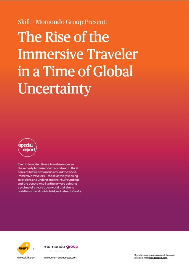 The Rise of the Immersive Traveler in a Time of Global Uncertainty SKIFT REPORT 2016 Skift + Momondo Group Present: specia...