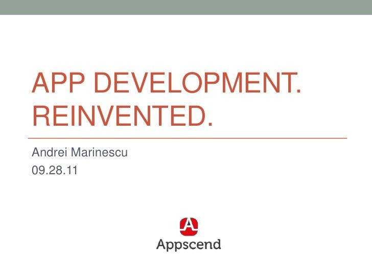 App Development. Reinvented.<br />Andrei Marinescu<br />09.28.11<br />