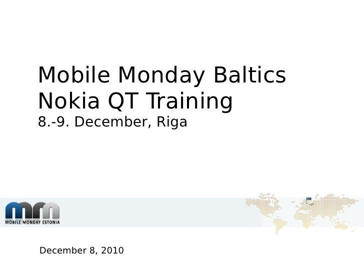 Mobile Monday BalticsNokia QT Training8.-9. December, RigaDecember 8, 2010
