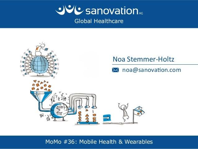 Noa  Stemmer-‐Holtz   noa@sanova2on.com   Global Healthcare MoMo #36: Mobile Health & Wearables