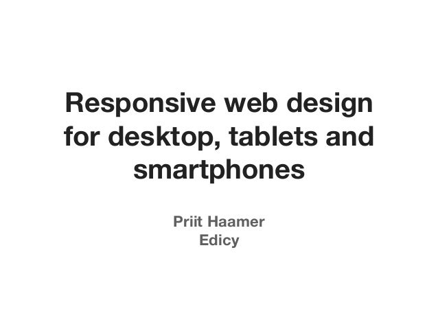 Responsive web designfor desktop, tablets and      smartphones        Priit Haamer            Edicy