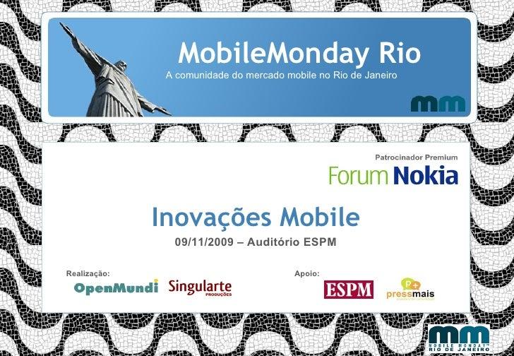 MobileMonday Rio A comunidade do mercado mobile no Rio de Janeiro Inovações Mobile 09/11/2009 – Auditório ESPM Realização:...