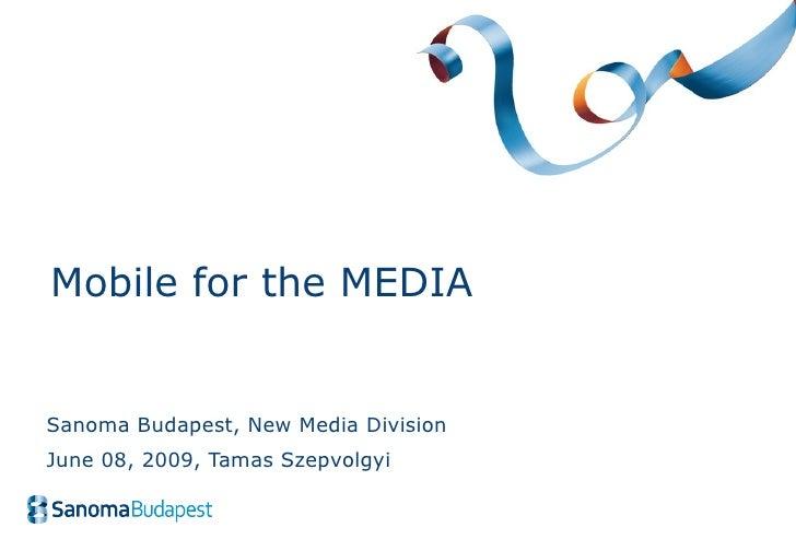 Sanoma Budapest, New Media Division June 08, 2009 , Tamas Szepvolgyi Mobile for the MEDIA