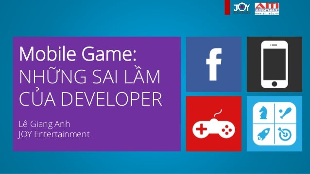 Mobile Game:NHỮNG SAI LẦMCỦA DEVELOPERLê Giang AnhJOY Entertainment
