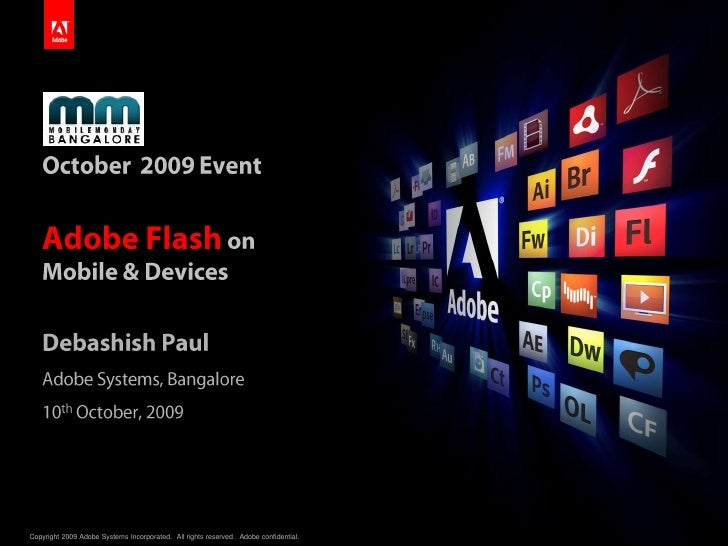 October  2009 EventAdobe Flash on Mobile & Devices<br />Debashish Paul<br />Adobe Systems, Bangalore<br />10th October, 20...