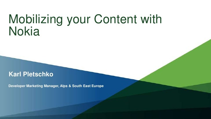 Mobilizing your Content with Nokia<br />Karl Pletschko<br />Developer Marketing Manager, Alps & South East Europe<br />