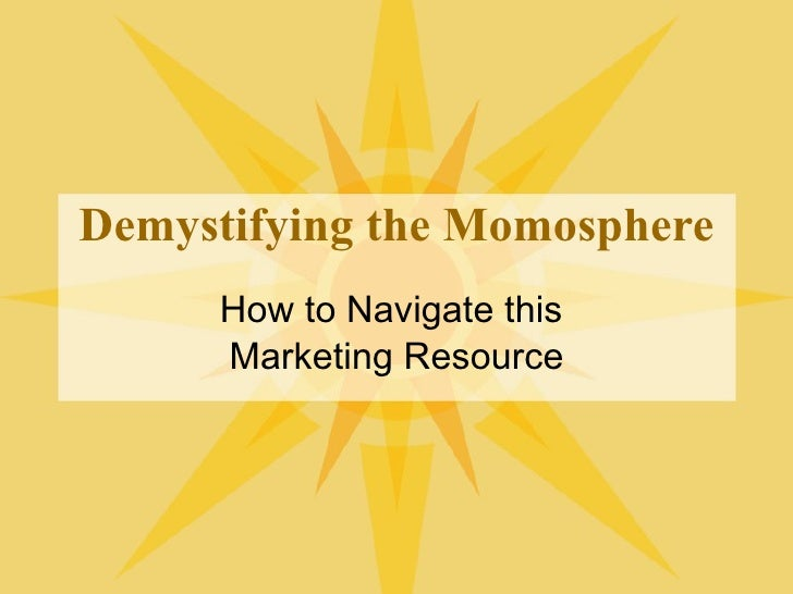 Demystifying the Momosphere How to Navigate this  Marketing Resource