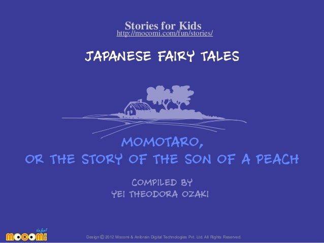 Stories for Kids  http://mocomi.com/fun/stories/  JAPANESE FAIRY TALES  MOMOTARO, OR THE STORY OF THE SON OF A PEACH COMPI...