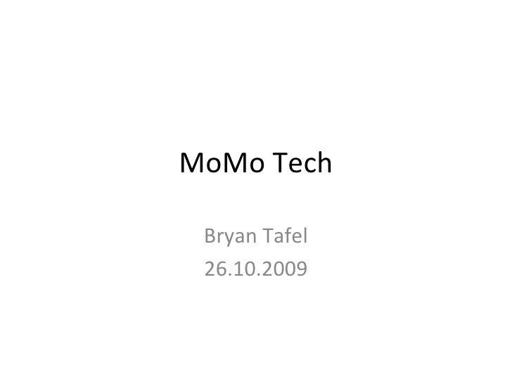 MoMo Tech Bryan Tafel 26.10.2009