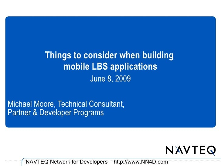 Things to consider when building                mobile LBS applications                             June 8, 2009  Michael ...