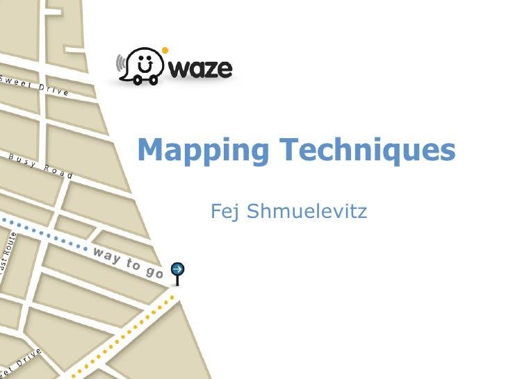 Mapping Techniques     Fej Shmuelevitz