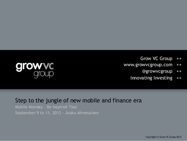 Step to the jungle of new mobile and finance era Mobile Monday – Be Inspired Tour September 9 to 11, 2013 - Jouko Ahvenain...