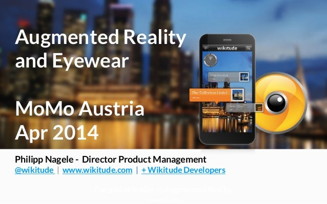 The global leader in Augmented Reality Updated 15.1.2013 Augmented Reality and Eyewear  MoMo Austria Apr 2014 Philipp Nage...
