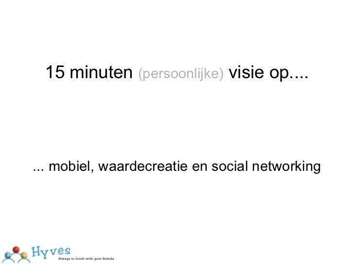 15 minuten (persoonlijke) visie op....     ... mobiel, waardecreatie en social networking
