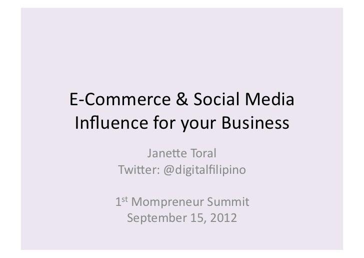 E-‐Commerce & Social Media  Influence for your Business             Jane:e Toral         Twi:er: @di...
