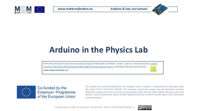 www.mattersofmatter.eu Arduino & low cost sensors Arduino in the Physics Lab This project has received funding from the Eu...