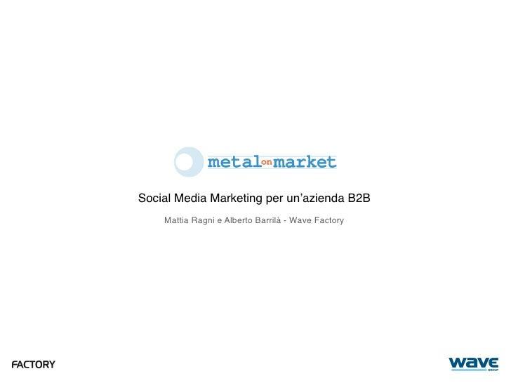 Social Media Marketing per un'azienda B2B     Mattia Ragni e Alberto Barrilà - Wave Factory