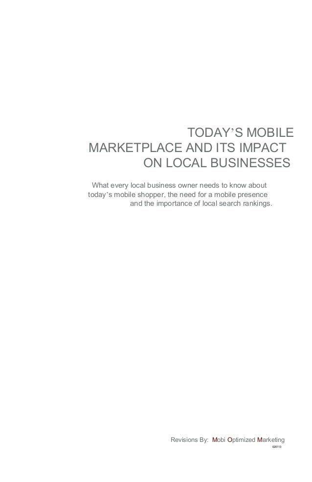 TODAY'S MOBILEMARKETPLACE AND ITS IMPACT      ON LOCAL BUSINESSES What every local business owner needs to know abouttoday...