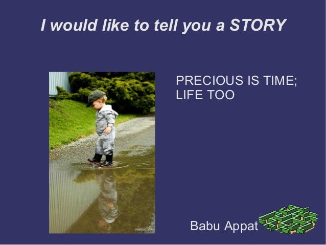 I would like to tell you a STORYPRECIOUS IS TIME;LIFE TOOBabu Appat