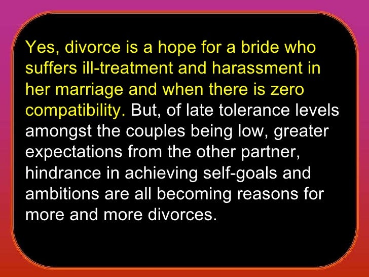 Yes, divorce is a hope for a bride who suffers ill-treatment and harassment in her marriage and when there is zero compati...