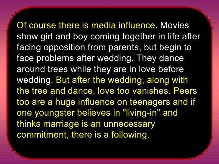 Of course there is media influence.  Movies show girl and boy coming together in life after facing opposition from parents...