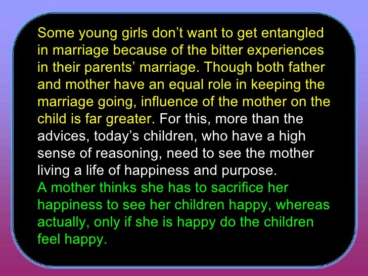 Some young girls don't want to get entangled in marriage because of the bitter experiences in their parents' marriage. Tho...