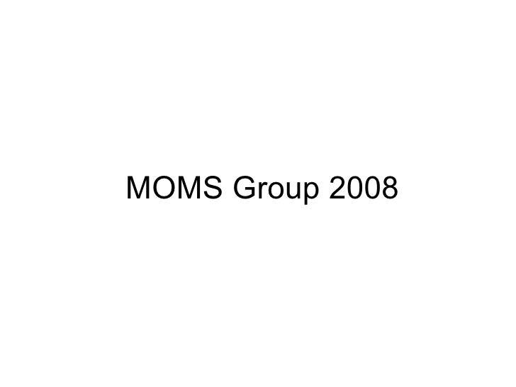 MOMS Group 2008