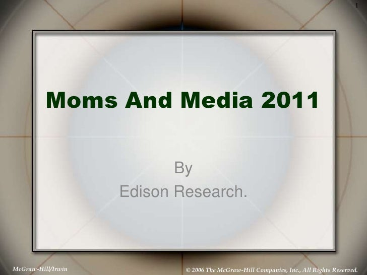 1          Moms And Media 2011                           By                    Edison Research.McGraw-Hill/Irwin          ...