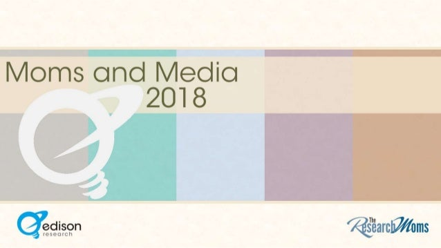 Moms and Media 2018 from Edison Research